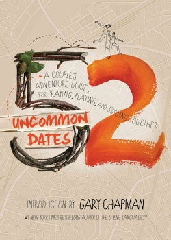 52 Uncommon Dates: A Couple's Adventure Guide for Praying, Playing, and Staying Together (Paperback)