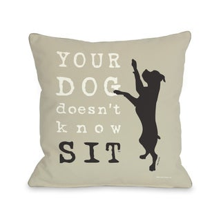 Your Dog Doesnt Know Sit Oatmeal Throw Pillow