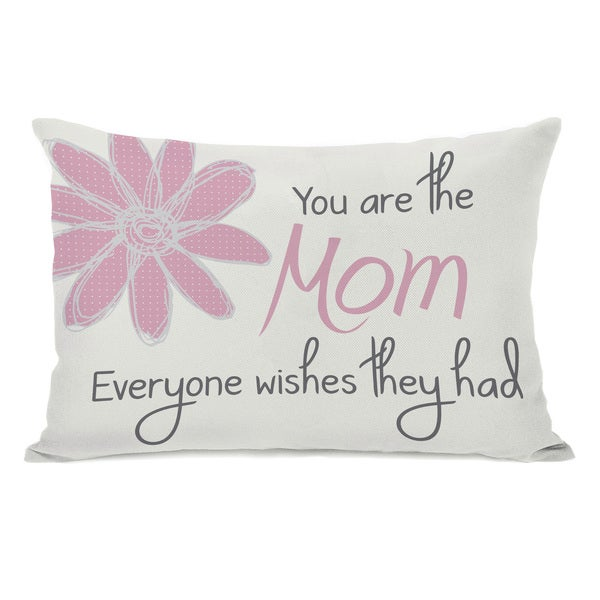The Mom Everyone Wishes They Had Throw Pillow