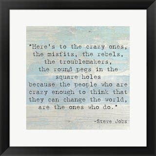 'Here's to the Crazy Ones, Steve Jobs Quote' Framed Art|https://ak1.ostkcdn.com/images/products/8474368/Heres-to-the-Crazy-Ones-Steve-Jobs-Quote-Framed-Art-P15764211.jpg?impolicy=medium