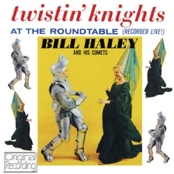 BILL & HIS COMETS HALEY - TWISTIN' KNIGHTS AT THE ROUNDTABLE