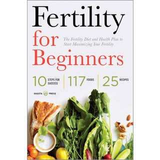 Fertility for Beginners: The Fertility Diet and Health Plan to Start Maximizing Your Fertility (Paperback)