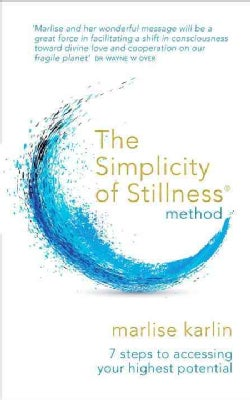 The Simplicity of Stillness Method: 3 Steps to Rewire Your Brain, and Access Your Highest Potential (Paperback)