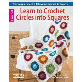 Leisure Arts - Learn To Crochet Circles Into Squares