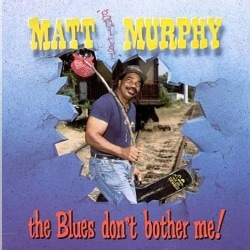 "Matt ""Guitar"" Murphy - Blues Dont Bother ME"