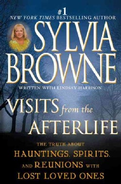 Visits From The Afterlife: The Truth About Hauntings, Spirits, and Reunions with Lost Loved Ones (Paperback)