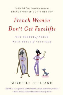 French Women Don't Get Facelifts: The Secret of Aging With Style & Attitude (Paperback)
