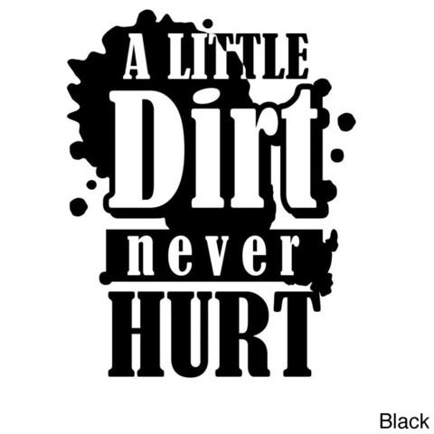 A Little Dirt Never Hurt' Vinyl Wall Decal