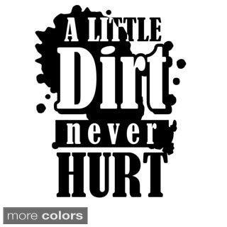'A Little Dirt Never Hurt' Vinyl Wall Decal