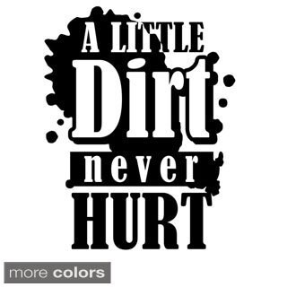 A Little Dirt Never Hurt' Vinyl Wall Decal