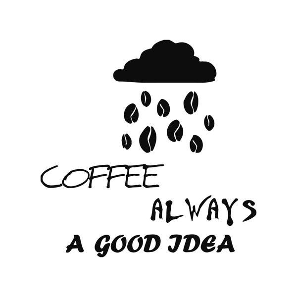 Coffee is Always Good Idea Coffee Shopation Vinyl Wall Art