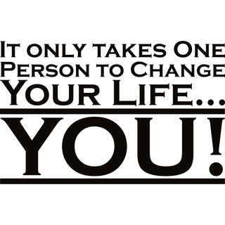 Design on Style It only takes one person to change your life YOU' Vinyl Lettering
