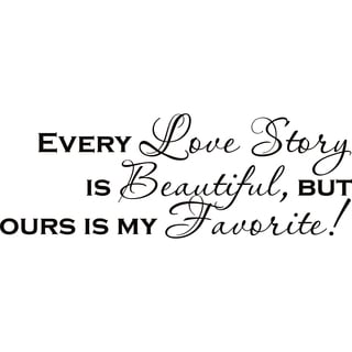 Design on Style Every Love Story is Beautiful but, ours is my Favorite!' Vinyl Lettering