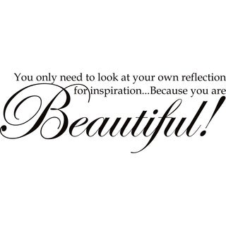 Design on Style You only need to look to your own reflection for inspiration. Because you are Beautiful!' Vinyl Lettering