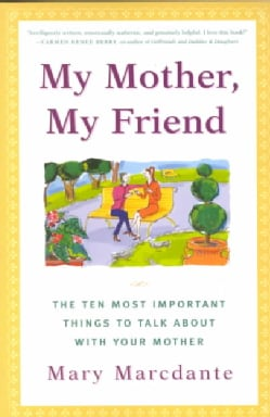 My Mother, My Friend: The Ten Most Important Things to Talk About With Your Mother (Paperback)