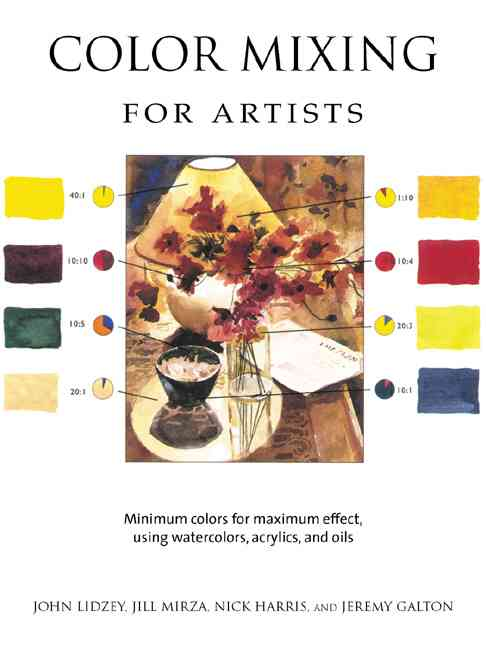 Color Mixing for Artists: Minimum Colors for Maximum Effect, Using Watercolors, Acrylics, and Oils (Hardcover)