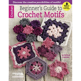 Leisure Arts-Beginner's Guide To Crochet Motifs