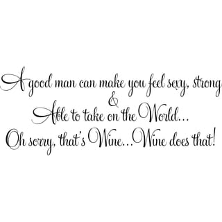 Design on Style A good man can make you feelwine does that!' Vinyl Wall Lettering
