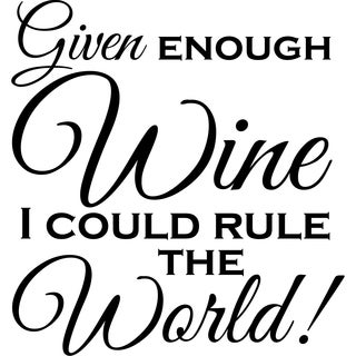 Design on Style Given enough wine I could rule the world!' Vinyl Wall Lettering