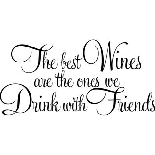 Design on Style The best wines are the ones we drink with friends.' Vinyl Wall Lettering