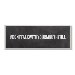#DONTTALKWITHYOURMOUTHFULL Wall Plaque