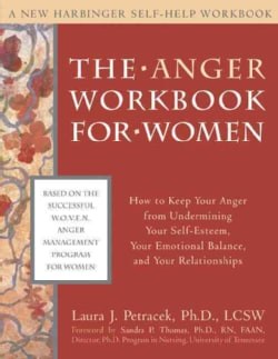 The Anger Workbook for Women: How to Keep Your Anger from Undermining Your Self-Esteem, Your Emotional Balance, a... (Paperback)