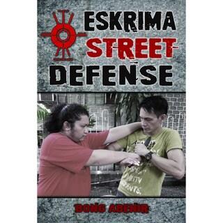 Eskrima Street Defense: Practical Techniques Book by Abenir