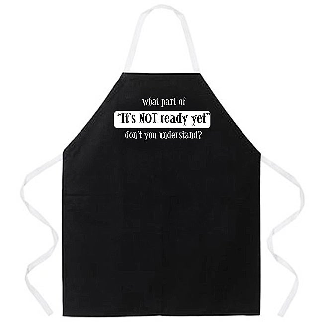 'What Part Of It's Not Ready Don't You Understand' Kitchen Apron-Black