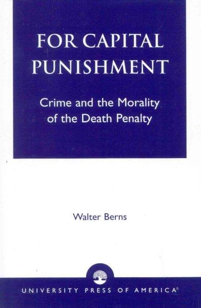 morality and death penalty For capital punishment: crime and the morality of the death penalty walter berns snippet view - 1979 common terms and phrases.