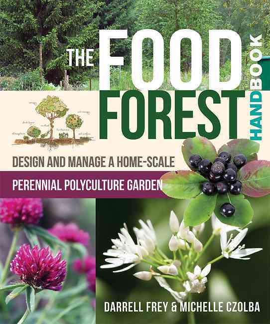 The Food Forest Handbook Design and Manage a Home Scale