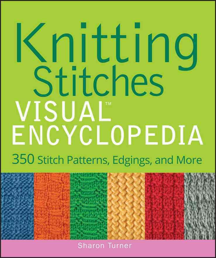 Knitting Stitches Visual Encyclopedia: 350 Stitch Patterns, Edgings ...