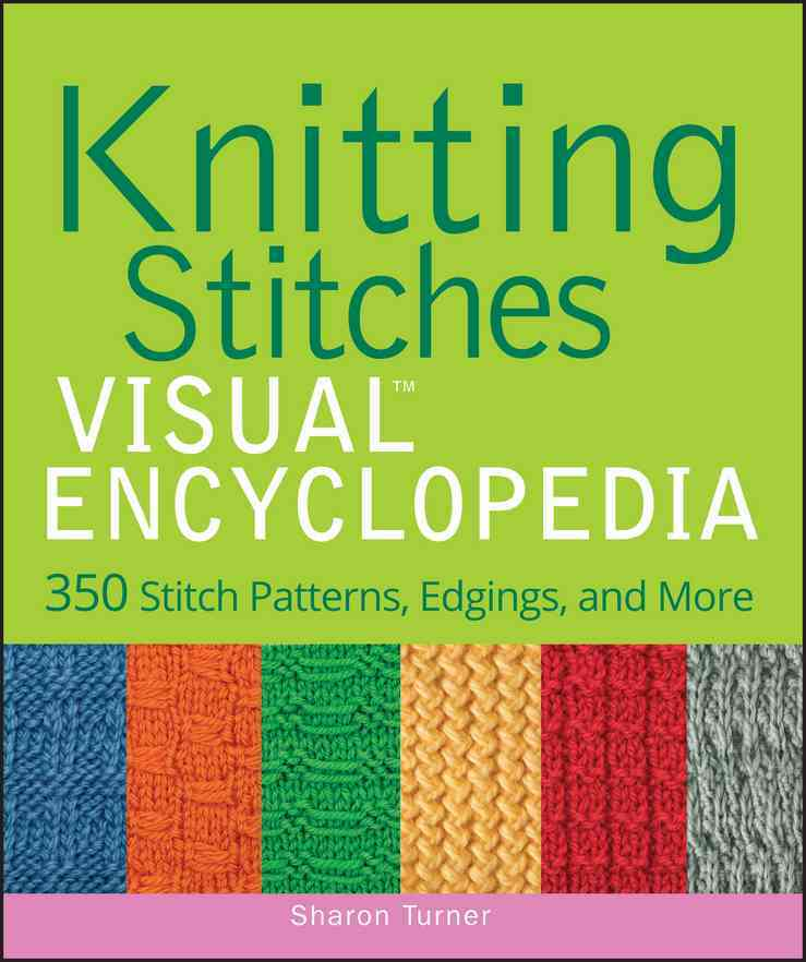 Crochet Stitches Visual Encyclopedia Free : Knitting Stitches Visual Encyclopedia: 350 Stitch Patterns, Edgings ...