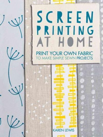 Screen Printing At Home Print Your Own Fabric To Make