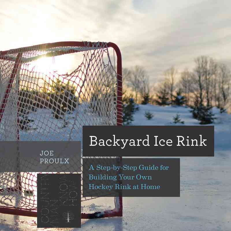 backyard ice rink a step by step guide for building your own hockey