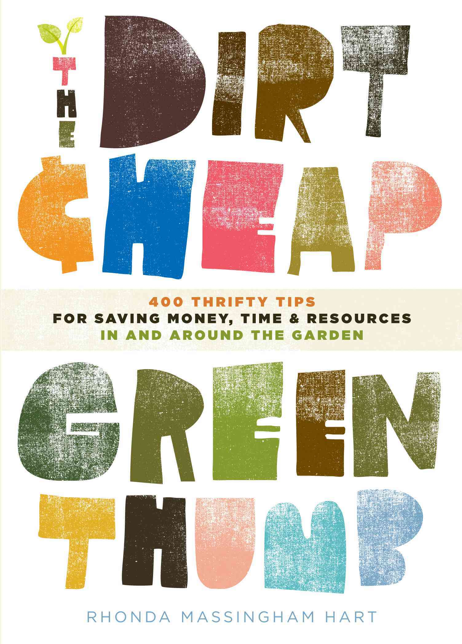 The dirt cheap green thumb 400 thrifty tips for saving money time and resources as you garden - Money saving tips in gardening ...