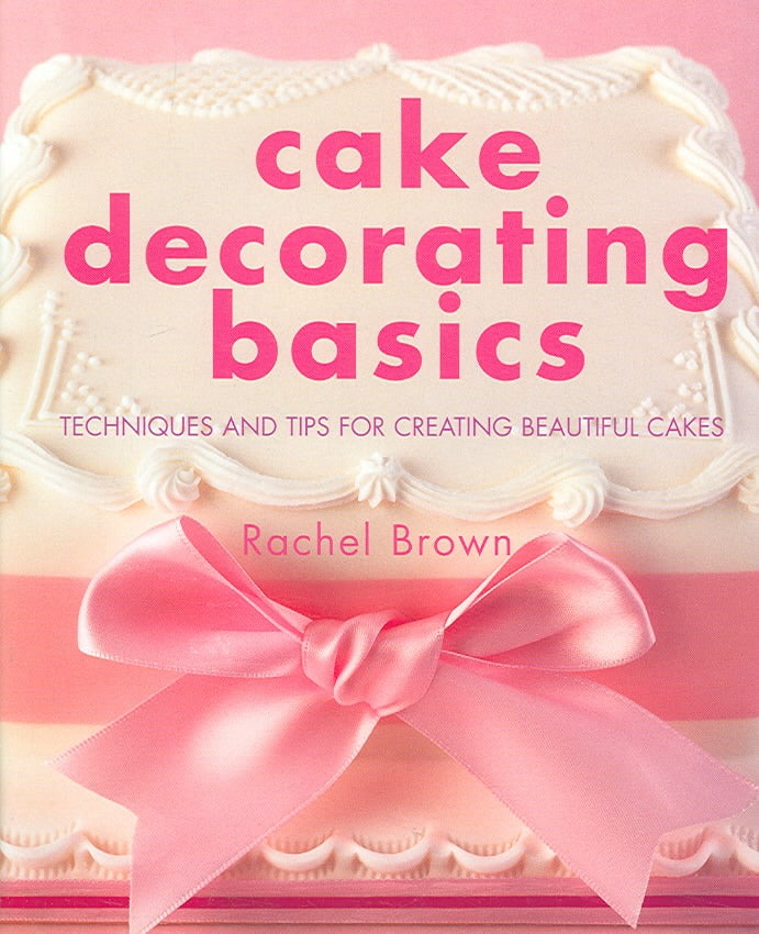 cake decorating basics techniques and tips for creating