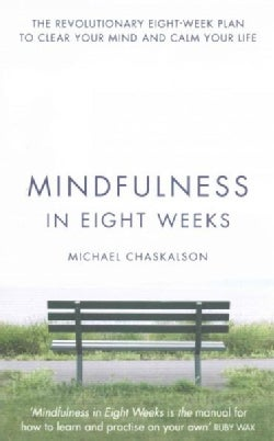 Mindfulness in Eight Weeks: The Revolutionary Eight-Week Plan to Clear Your Mind and Calm Your Life (Paperback)