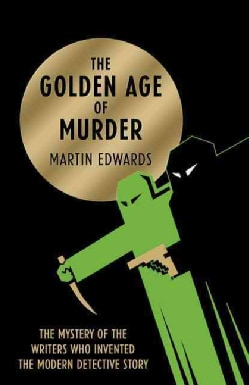 The Golden Age of Murder: The Mystery of the Writers Who Invented the Modern Detective Story (Hardcover)