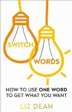 Switch Words: How to Use One Word to Get What You Want (Paperback)