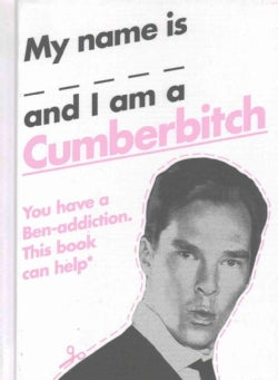My Name Is _____ and I Am a Cumberbitch: You Have a Ben-addiction This Book Can Help (Hardcover)