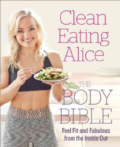 Clean Eating Alice the Body Bible: Feel Fit and Fabulous from the Inside Out (Paperback)
