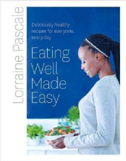 Eating Well Made Easy: Deliciously Healthy Recipes for Everyone, Every Day (Hardcover)