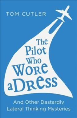 The Pilot Who Wore a Dress: And Other Dastardly Lateral Thinking Mysteries (Paperback)