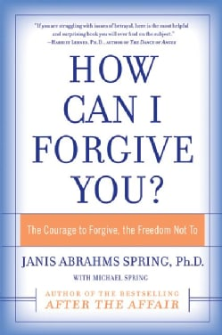 How Can I Forgive You: The Courage To Forgive or, the Freedom Not To (Paperback)