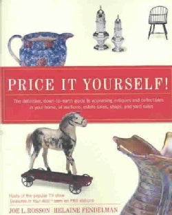 Price It Yourself: The Definitive, Down-To-Earth Guide to Appraising Antiques and Collectibles in Your Home, at A... (Paperback)