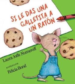 Si le das una galletita a un raton / If You Give a Mouse a Cookie (Hardcover)