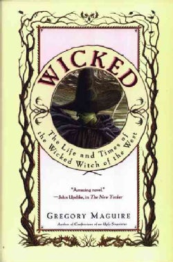 Wicked: The Life and Times of the Wicked Witch of the West (Hardcover)