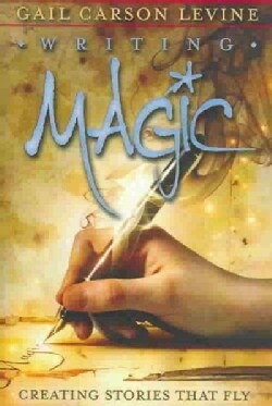 Writing Magic: Creating Stories That Fly (Hardcover)