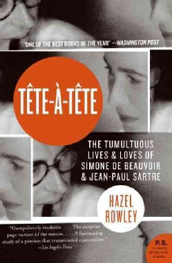 Tete-a-tete: The Tumultuous Lives and Loves of Simone De Beauvoir and John-paul Sartre (Paperback)