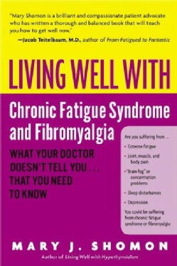 Living Well With Chronic Fatigue Syndrome and Fibromyalgia: What Your Doctor Doesn't Tell You ... That You Need t... (Paperback)